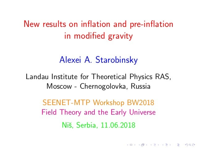 New results on inflation and pre-inflation in modified gravity Alexei A. Starobinsky Landau Institute for Theoretical Physics...