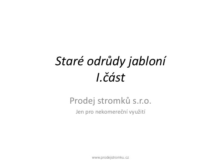 Staré odrůdy jabloníI.část<br />Prodej stromků s.r.o. <br />Jen pro nekomereční využití<br />www.prodejstromku.cz<br />