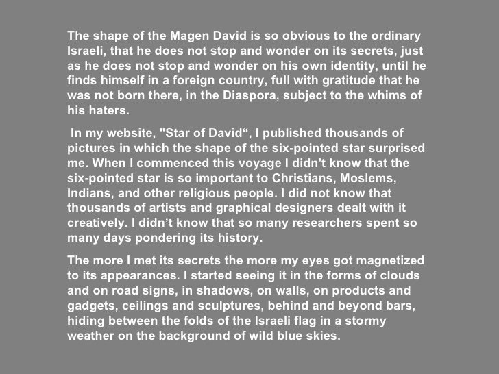 The shape of the Magen David is so obvious to the ordinary Israeli, that he does not stop and wonder on its secrets, just ...