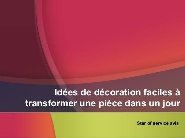 Idées de décoration faciles à transformer une pièce dans un jour Star of service avis
