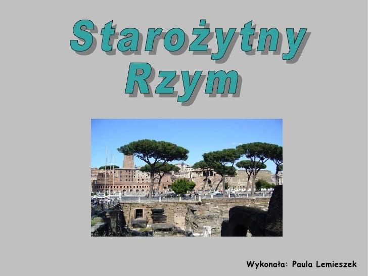 Wykonała: Paula Lemieszek  Starożytny  Rzym