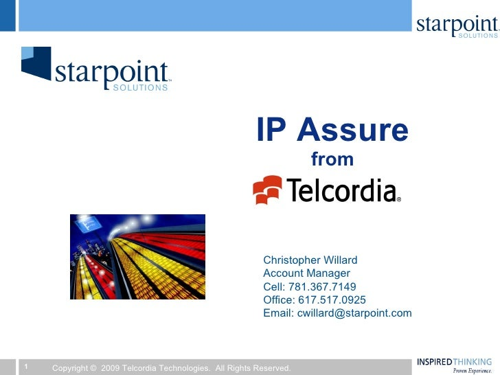 IP Assure from Christopher Willard Account Manager Cell: 781.367.7149 Office: 617.517.0925 Email: cwillard@starpoint.com