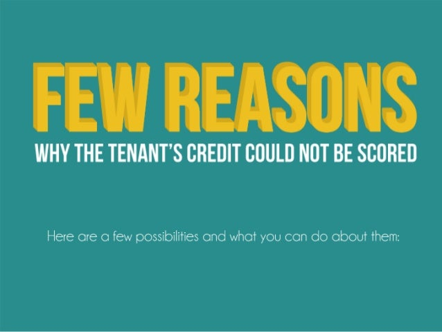 few reasons why the tenant's credit could not be scored. Here are a few possibilities and what you can do about them: