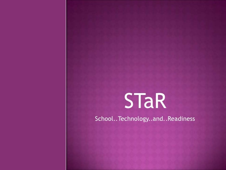 STaR<br />School..Technology..and..Readiness<br />