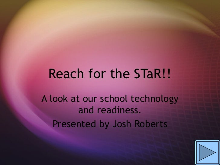 Reach for the STaR!! A look at our school technology and readiness. Presented by Josh Roberts