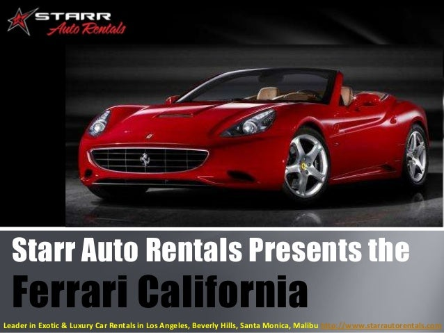 Starr Auto Rentals Presents the  Ferrari California Leader in Exotic & Luxury Car Rentals in Los Angeles, Beverly Hills, S...