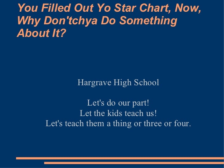 You Filled Out Yo Star Chart, Now, Why Don'tchya Do Something About It? Hargrave High School Let's do our part! Let the ki...