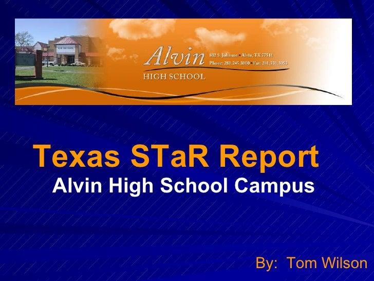 Texas STaR Report Alvin High School Campus  By: Tom Wilson