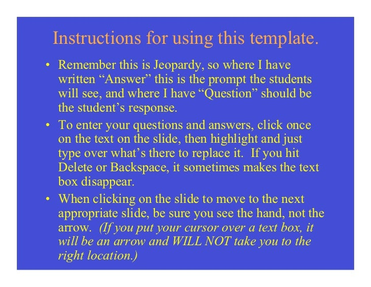 """Instructions for using this template.• Remember this is Jeopardy, so where I have  written """"Answer"""" this is the prompt the..."""