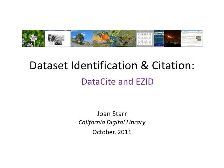 Dataset Identification & Citation:           DataCite and EZID                 Joan Starr          California Digital Libr...