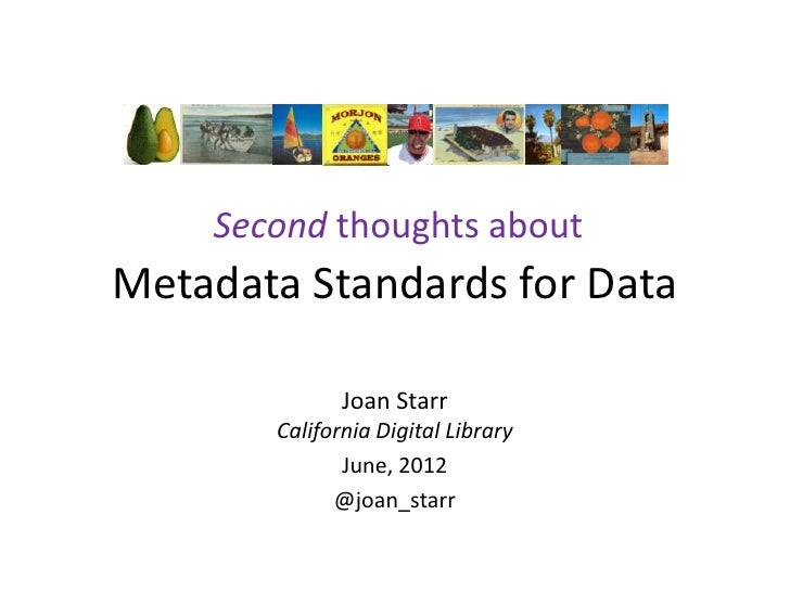 Second thoughts aboutMetadata Standards for Data              Joan Starr       California Digital Library              Jun...