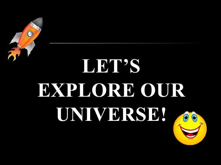 LET'S EXPLORE OUR UNIVERSE!