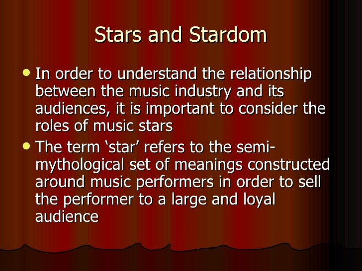 Stars and Stardom <ul><li>In order to understand the relationship between the music industry and its audiences, it is impo...