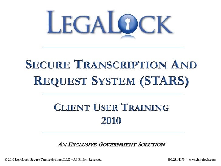 Secure Transcription And Request System (STARS)<br />Client User Training<br />2010<br />An Exclusive Government Solution<...