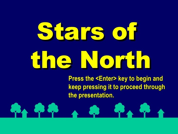 Stars of  the North Press the <Enter> key to begin and keep pressing it to proceed through the presentation.