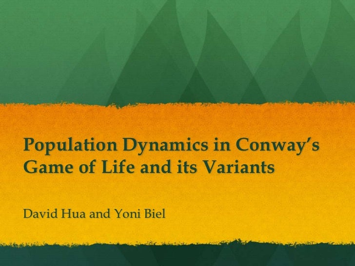 Population Dynamics in Conway'sGame of Life and its VariantsDavid Hua and Yoni Biel