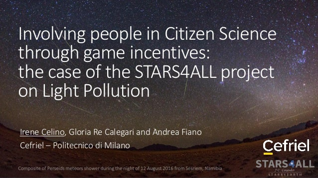Involving people in Citizen Science through game incentives: the case of the STARS4ALL project on Light Pollution Irene Ce...