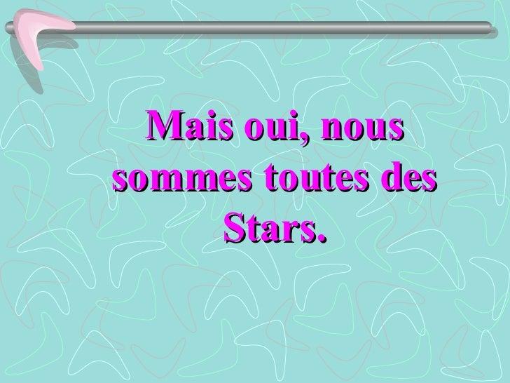 Mais oui, nous sommes toutes des Stars.
