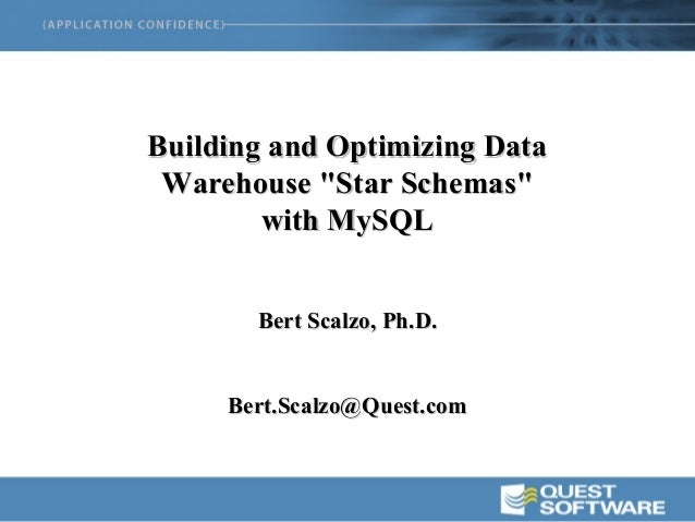 "Building and Optimizing Data Warehouse ""Star Schemas""        with MySQL       Bert Scalzo, Ph.D.     Bert.Scalzo@Quest.com"