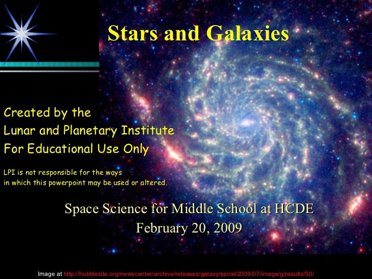 Stars and Galaxies Space Science for Middle School at HCDE February 20, 2009 Created by the  Lunar and Planetary Institute...
