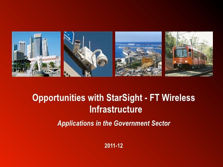 Opportunities with StarSight - FT Wireless              Infrastructure      Applications in the Government Sector         ...