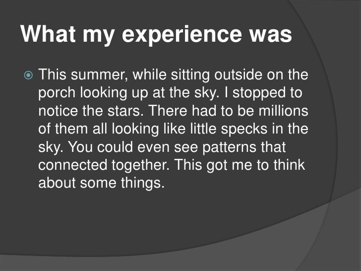 What my experience was<br />This summer, while sitting outside on the porch looking up at the sky. I stopped to notice the...