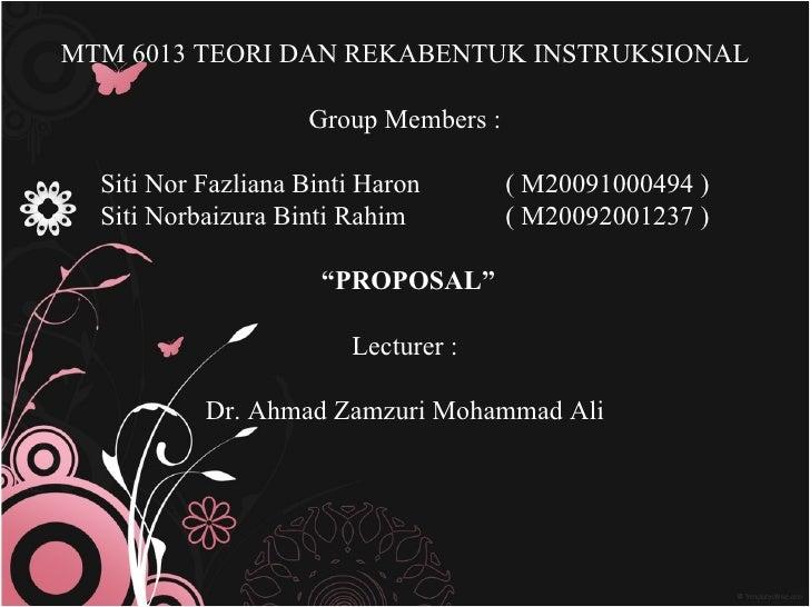 MTM 6013 TEORI DAN REKABENTUK INSTRUKSIONAL Group Members : Siti Nor Fazliana Binti Haron ( M20091000494 ) Siti Norbaizura...