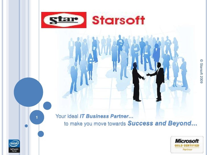 © Starsoft 2009<br />1<br />Your idealIT Business Partner…<br />to make you move towardsSuccess and Beyond…<br />