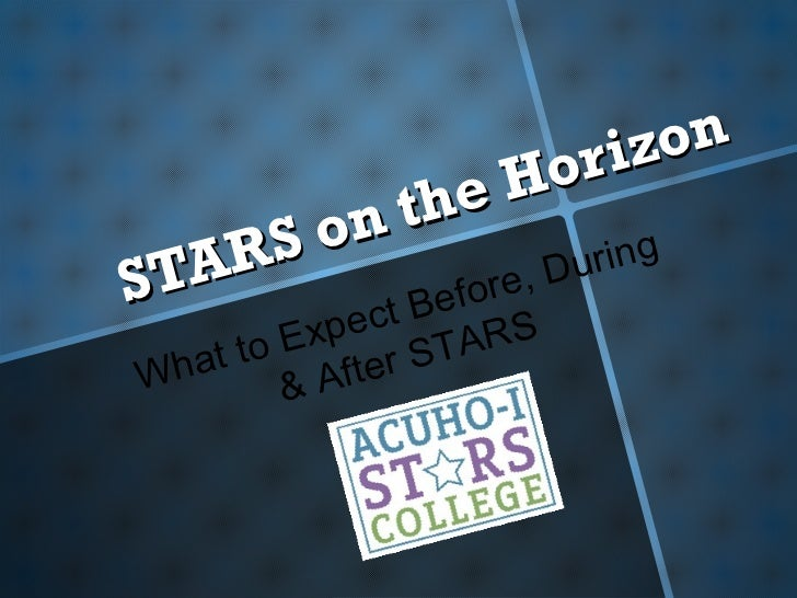 STARS on the Horizon What to Expect Before, During & After STARS