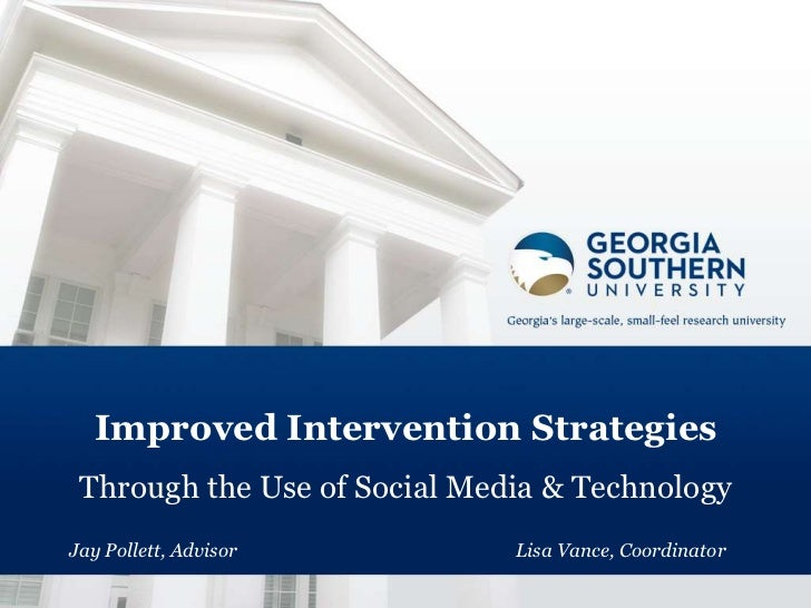 Improved Intervention Strategies Through the Use of Social Media & TechnologyJay Pollett, Advisor          Lisa Vance, Coo...