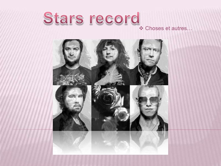 Stars record<br /><ul><li> Choses et autres…</li></li></ul><li>Principe du sandwich<br />