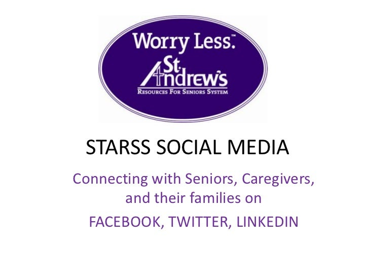 STARSS SOCIAL MEDIAConnecting with Seniors, Caregivers,       and their families on  FACEBOOK, TWITTER, LINKEDIN