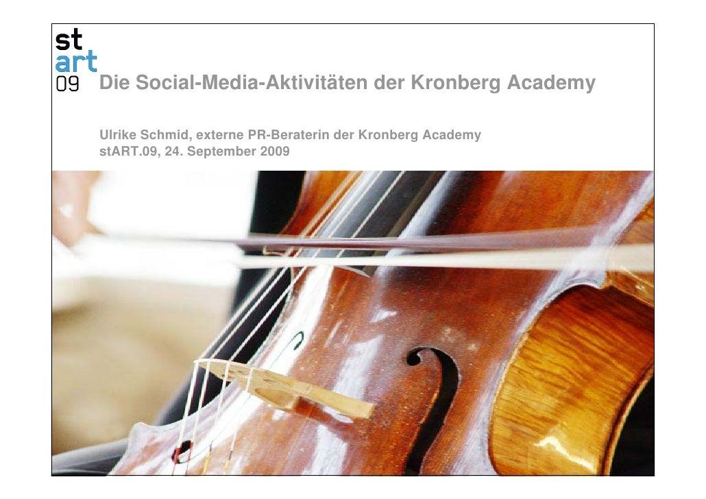Die Social-Media-Aktivitäten der Kronberg Academy  Ulrike Schmid, externe PR-Beraterin der Kronberg Academy stART.09, 24. ...
