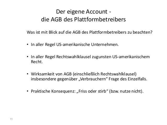 11 Der eigene Account - die AGB des Plattformbetreibers Was ist mit Blick auf die AGB des Plattformbetreibers zu beachten?...