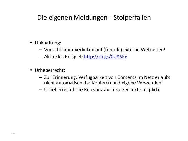 17 Die eigenen Meldungen - Stolperfallen • Linkhaftung: – Vorsicht beim Verlinken auf (fremde) externe Webseiten! – Aktuel...