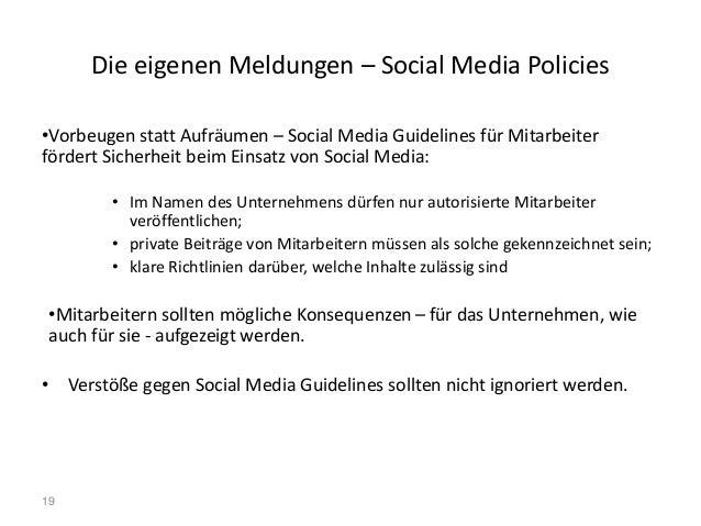 19 Die eigenen Meldungen – Social Media Policies •Vorbeugen statt Aufräumen – Social Media Guidelines für Mitarbeiter förd...