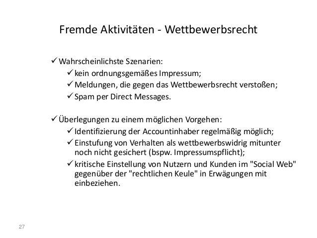27 Fremde Aktivitäten - Wettbewerbsrecht Wahrscheinlichste Szenarien: kein ordnungsgemäßes Impressum; Meldungen, die ge...