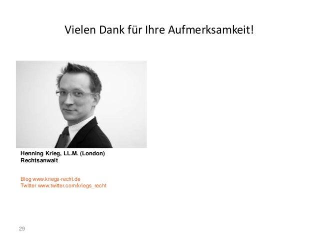 29 Vielen Dank für Ihre Aufmerksamkeit! Henning Krieg, LL.M. (London) Rechtsanwalt Blog www.kriegs-recht.de Twitter www.tw...
