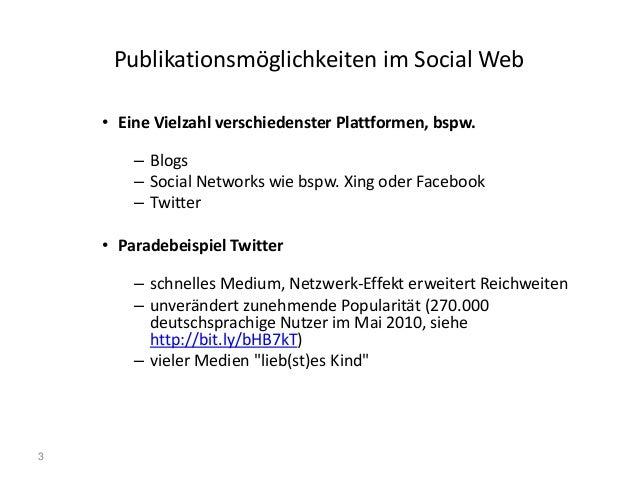 3 Publikationsmöglichkeiten im Social Web • Eine Vielzahl verschiedenster Plattformen, bspw. – Blogs – Social Networks wie...