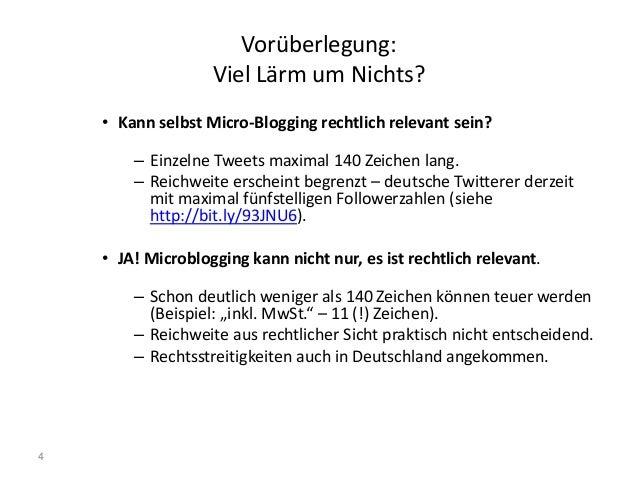 4 Vorüberlegung: Viel Lärm um Nichts? • Kann selbst Micro-Blogging rechtlich relevant sein? – Einzelne Tweets maximal 140 ...