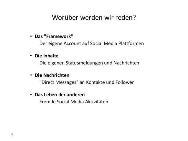 """5 Worüber werden wir reden? • Das """"Framework"""" Der eigene Account auf Social Media Plattformen • Die Inhalte Die eigenen St..."""