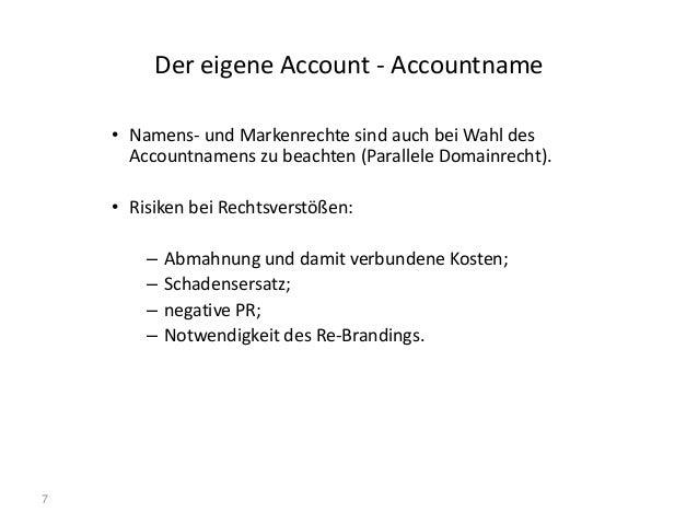 7 Der eigene Account - Accountname • Namens- und Markenrechte sind auch bei Wahl des Accountnamens zu beachten (Parallele ...