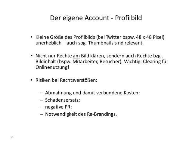 8 Der eigene Account - Profilbild • Kleine Größe des Profilbilds (bei Twitter bspw. 48 x 48 Pixel) unerheblich – auch sog....