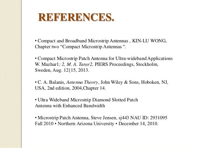 """REFERENCES. • Compact and Broadband Microstrip Antennas , KIN-LU WONG, Chapter two """"Compact Microstrip Antennas """". • Compa..."""