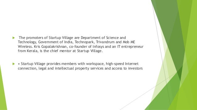   The promoters of Startup Village are Department of Science and Technology, Government of India, Technopark, Trivandrum ...