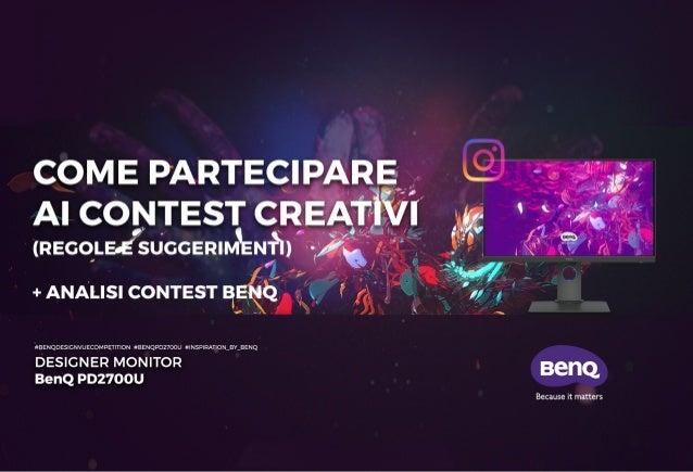 Regole e suggerimenti per la partecipazione ai contest creativi e analisi degli elaborati del Contest BenQ Europe.