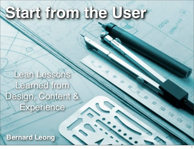 Start from the User Lean Lessons  Learned fromDesign, Content &   ExperienceBernard Leong                      1