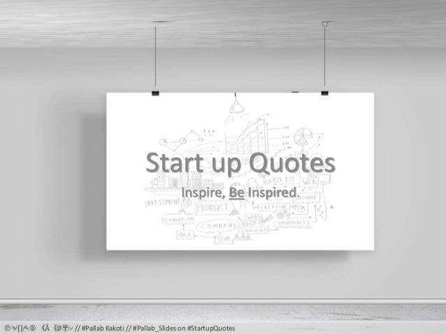 Start up Quotes Inspire, Be Inspired. Ⓟ⍱⌈⌉⍲Ⓑ 《Å《∅〶⑂ // #Pallab Kakoti // #Pallab_Slides on #StartupQuotes