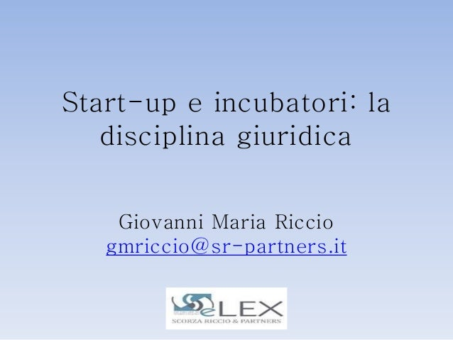 Start-up e incubatori: la   disciplina giuridica    Giovanni Maria Riccio   gmriccio@sr-partners.it
