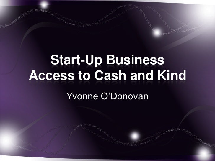 Start-Up BusinessAccess to Cash and Kind     Yvonne O'Donovan